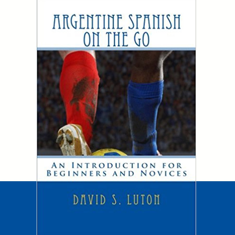 Argentine Spanish on the Go: An Introduction for Beginners and Novices
