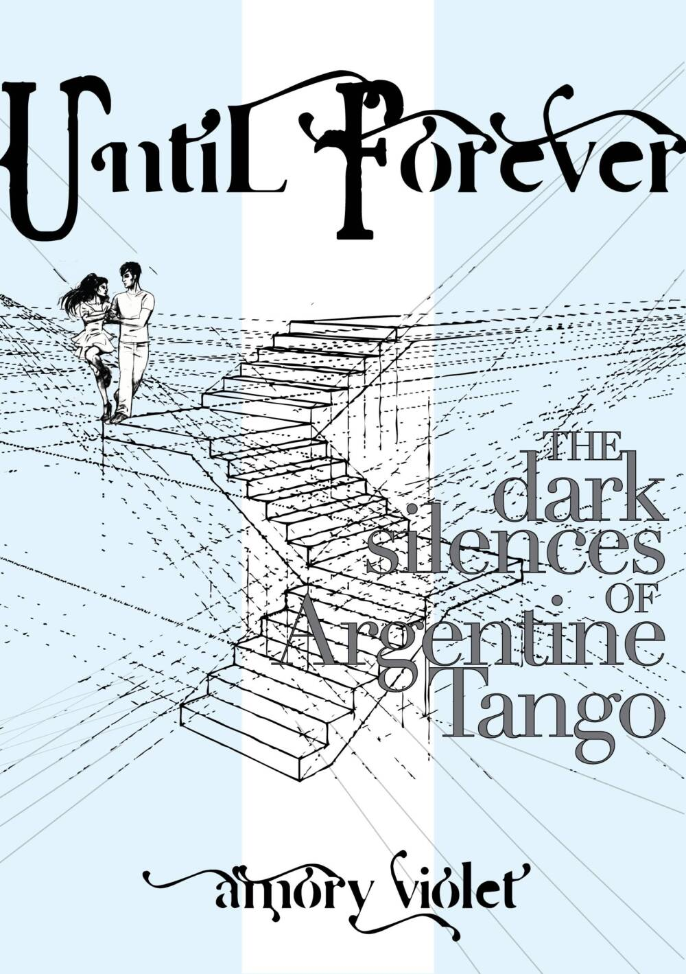 Until Forever: The Dark Silences of Argentine Tango